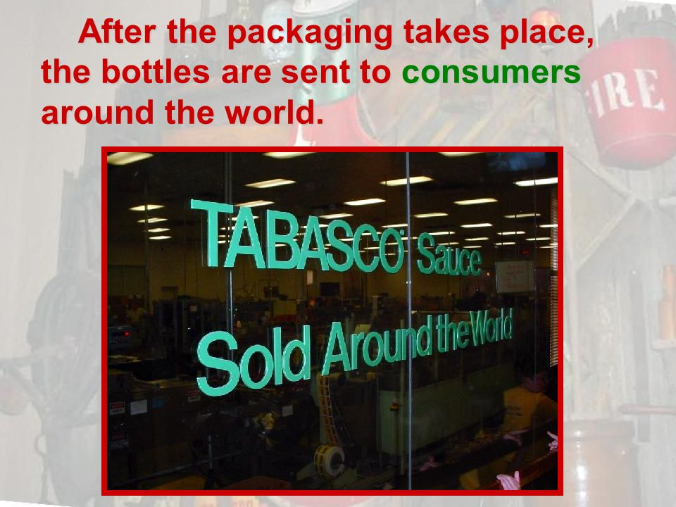 After the packaging takes place, the bottles are sent to consumers around the world. After the packaging takes place, the bottles are sent to consumer