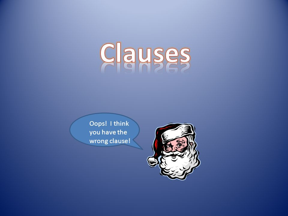 Oops! I think you have the wrong clause!