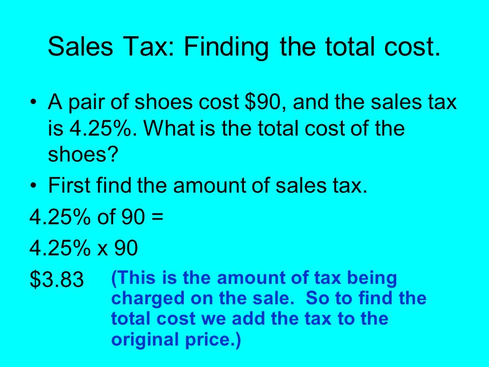 Sales Tax: Finding the total cost.A pair of shoes cost $90, and the sales tax is 4.25%.