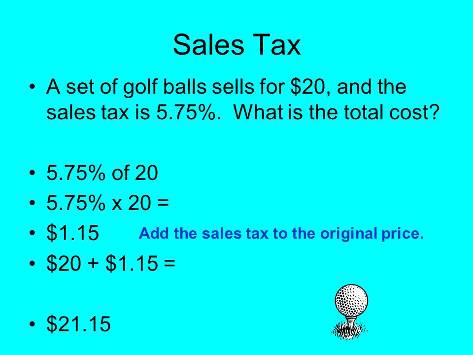 Sales Tax A set of golf balls sells for $20, and the sales tax is 5.75%.