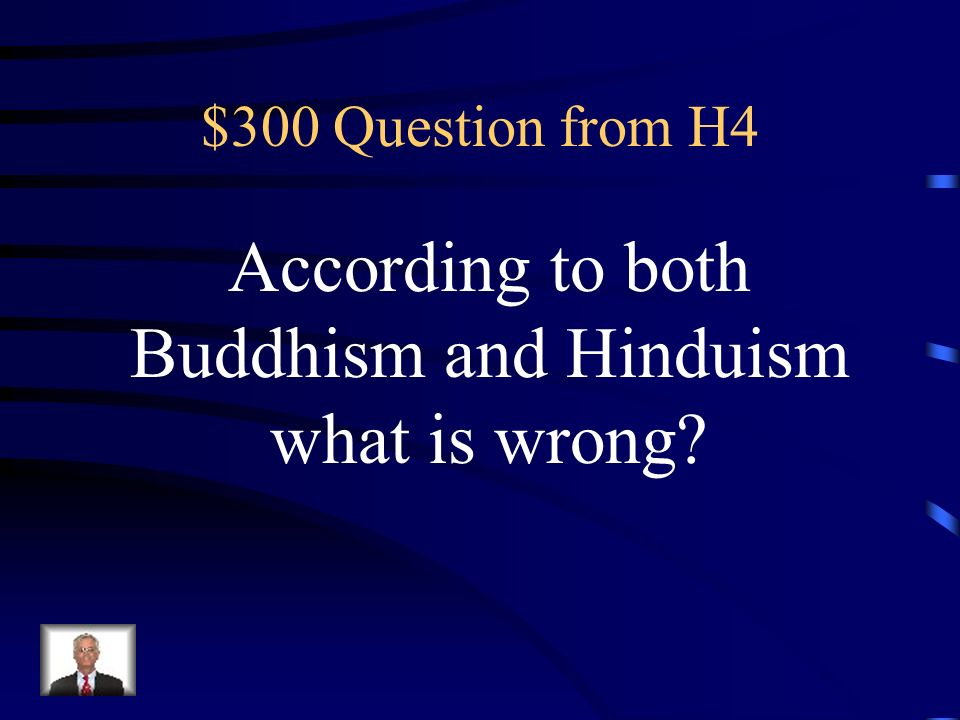 $200 Answer from H4 What is Buddhism