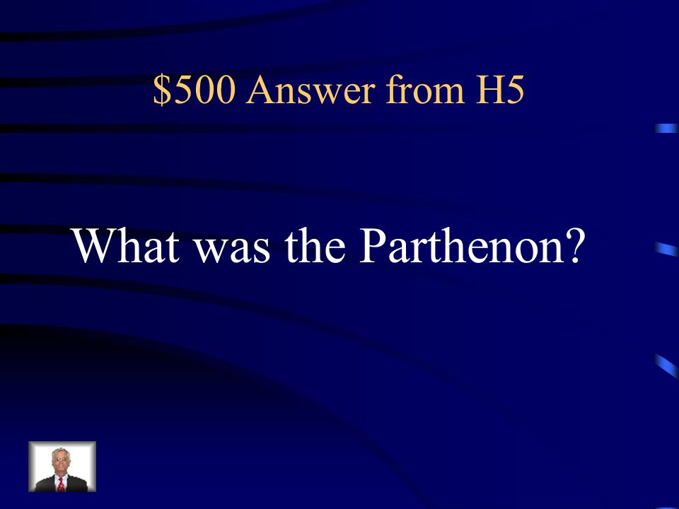 $500 Question from H5 This was the religious center of Athens.