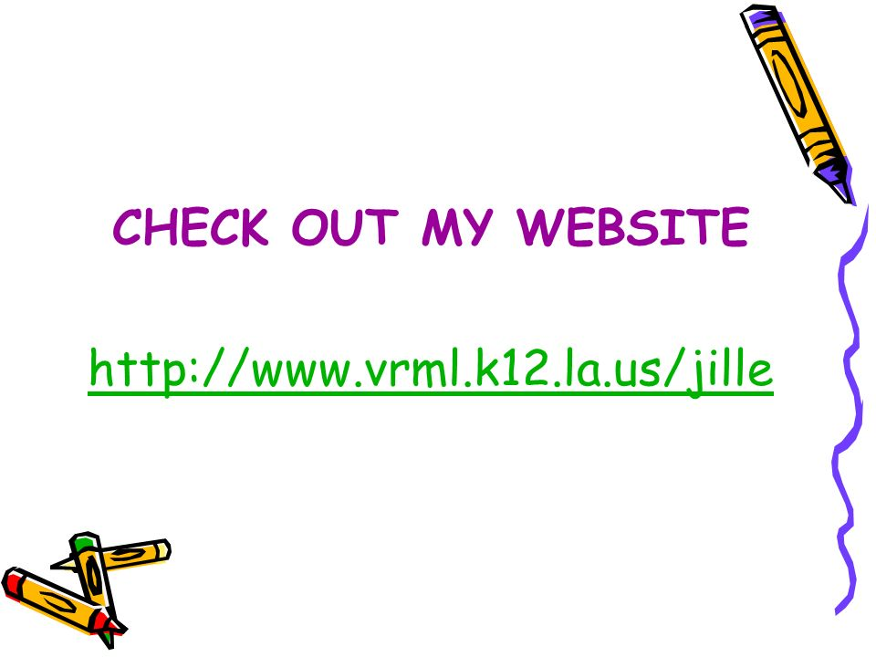CHECK OUT MY WEBSITE http://www.vrml.k12.la.us/jille