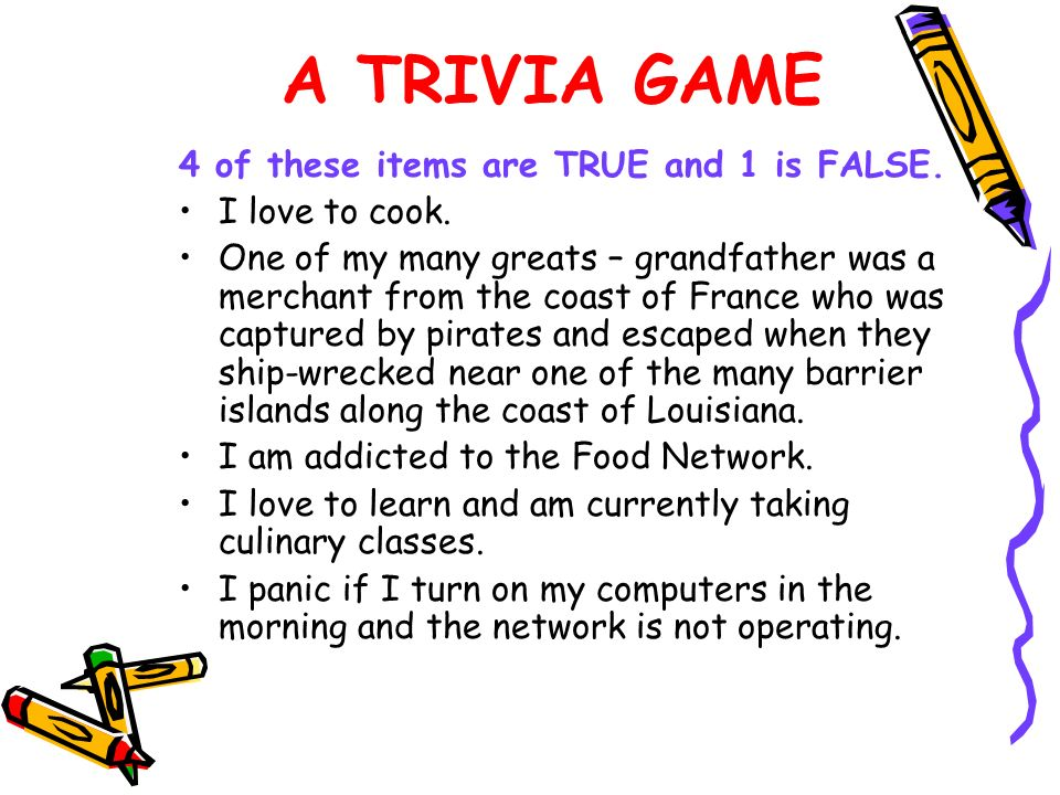 A TRIVIA GAME 4 of these items are TRUE and 1 is FALSE.