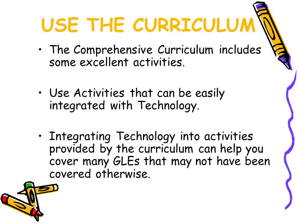 USE THE CURRICULUM The Comprehensive Curriculum includes some excellent activities.