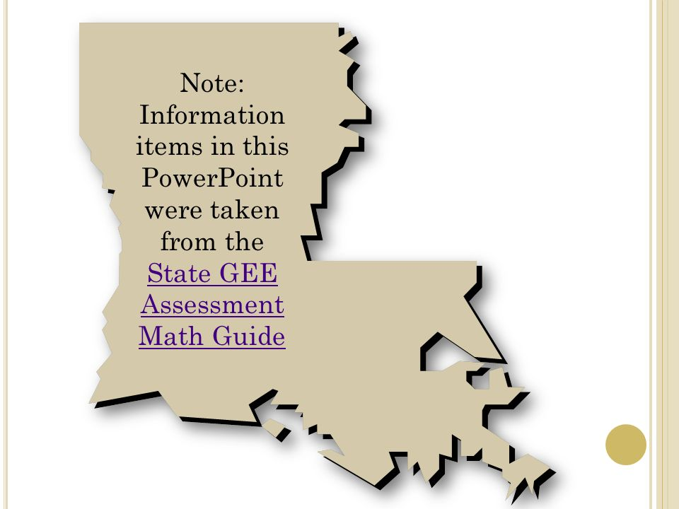 Note: Information items in this PowerPoint were taken from the State GEE Assessment Math Guide State GEE Assessment Math Guide