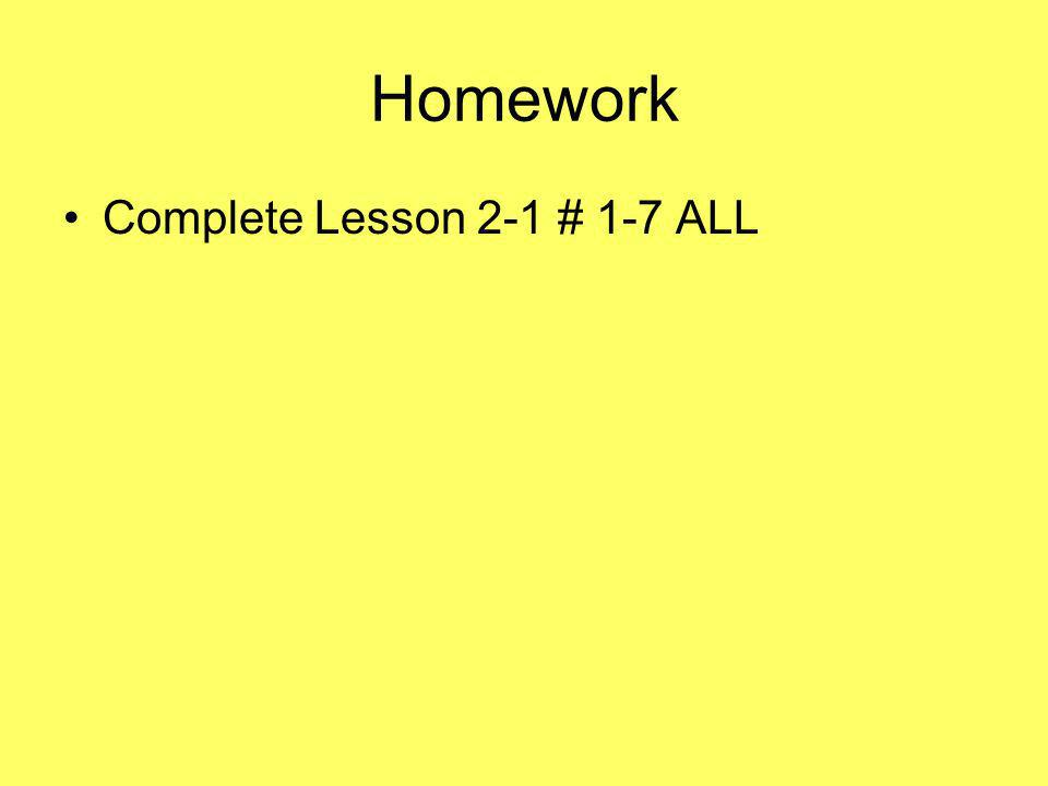 Homework Complete Lesson 2-1 # 1-7 ALL