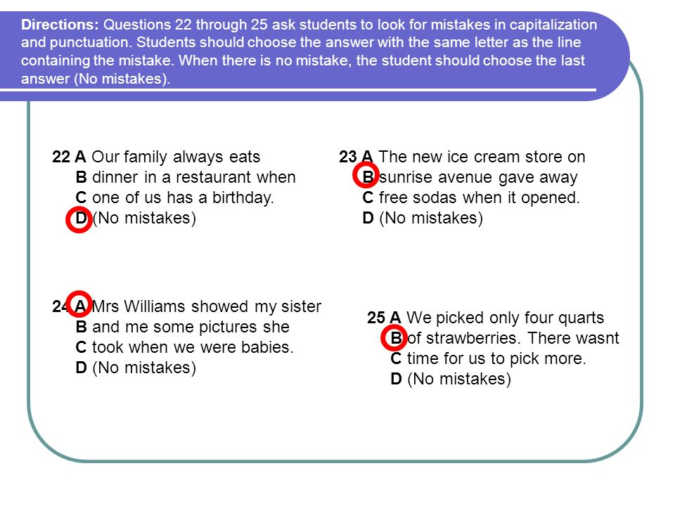 Directions: Questions 22 through 25 ask students to look for mistakes in capitalization and punctuation.