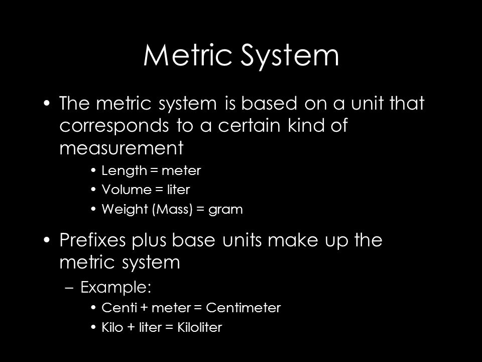 So if you needed to measure length you would choose meter as your base unit –L–Length of a tree branch –L–Length of a room –L–Length of a table