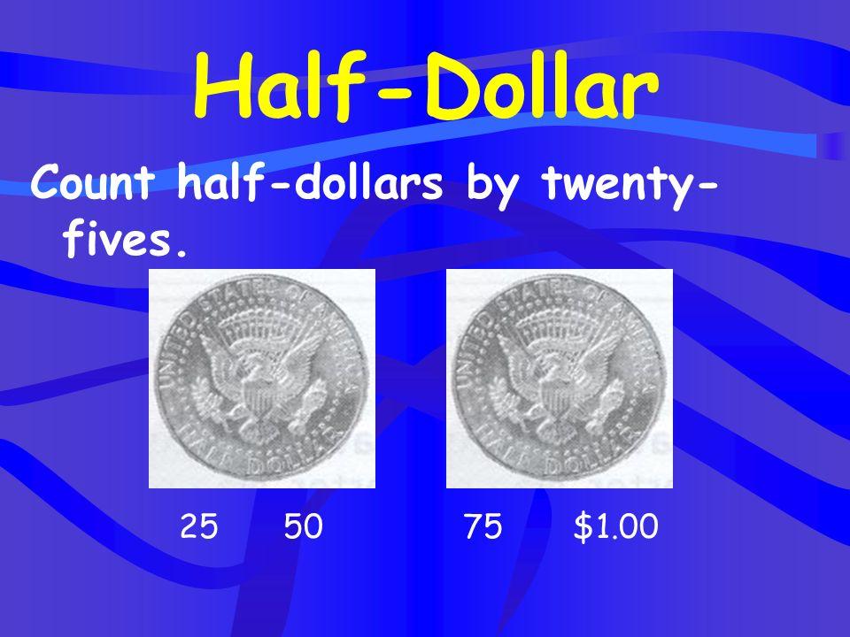 Two half dollars equal 1 dollar =