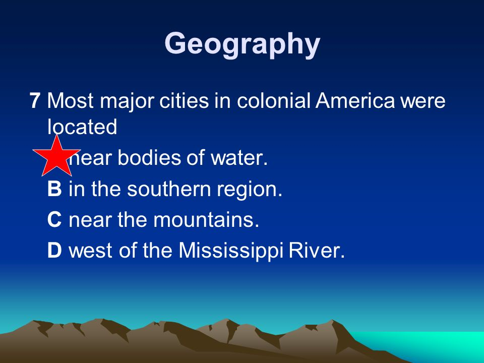 History 28 In colonial America, the leader of a British colony was called the A mayor.