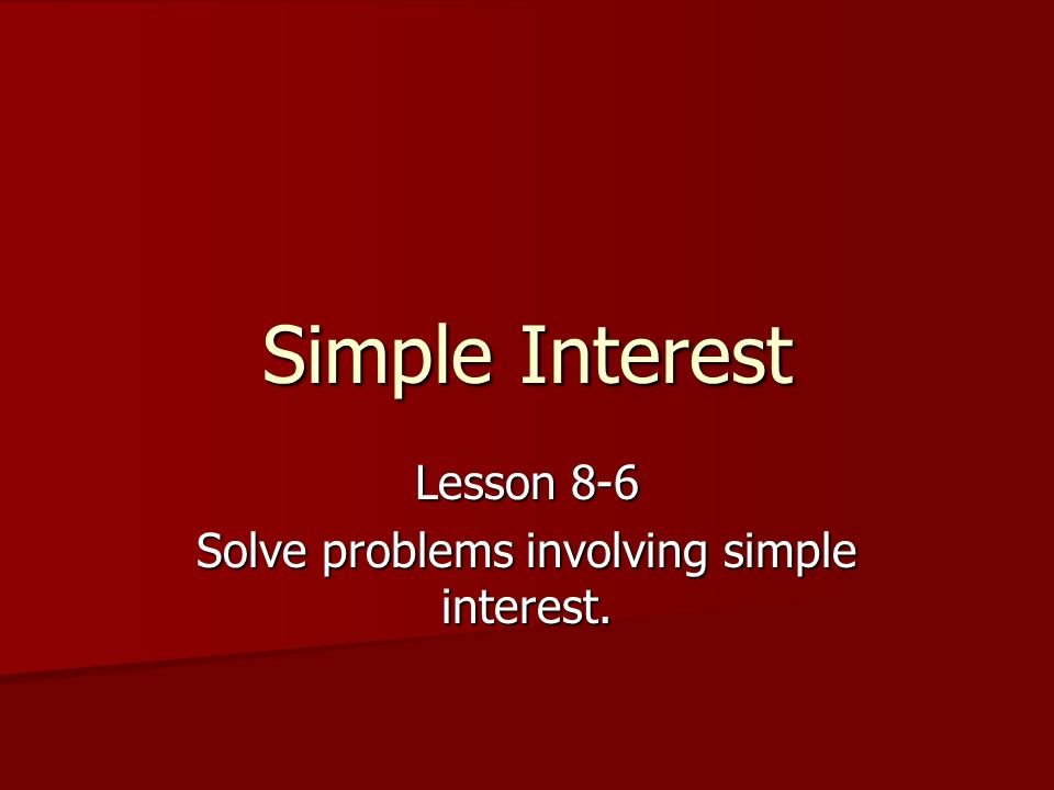 Simple Interest What is interest?.
