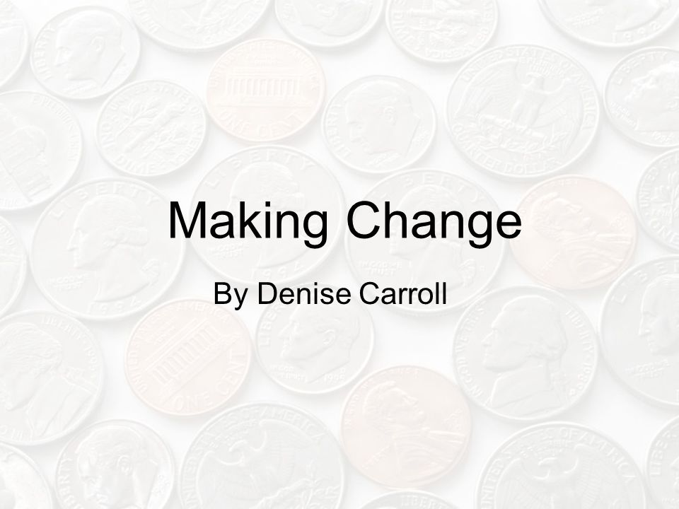 Making Change By Denise Carroll