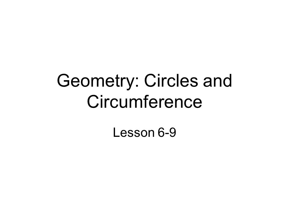 Geometry: Circles and Circumference Lesson 6-9