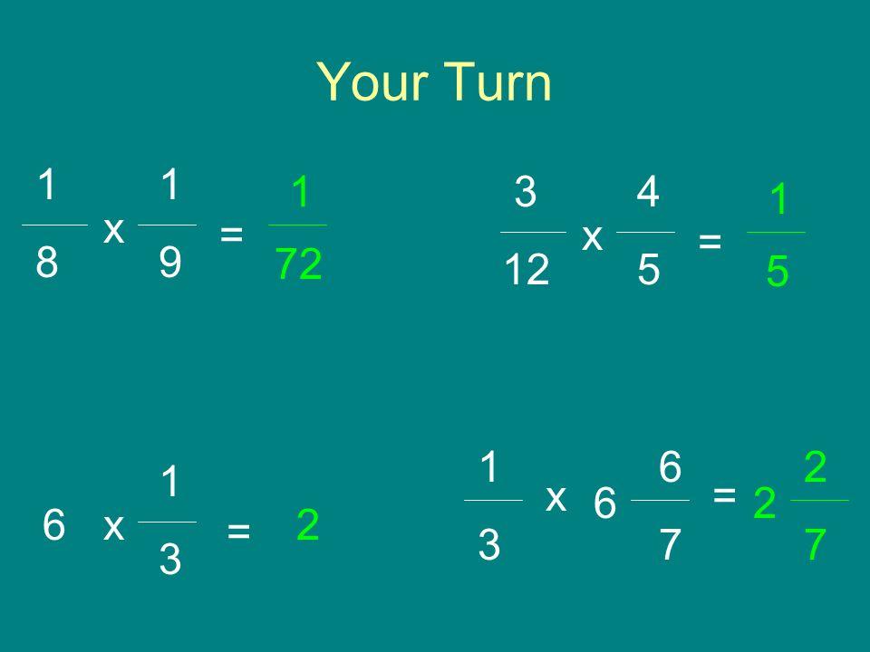 Your Turn 1 9 = 1 8 x 72 1 1 3 x 6 2 = 4 5 = 3 12 x 5 1 1 3 6 x= 6 7 2 2 7