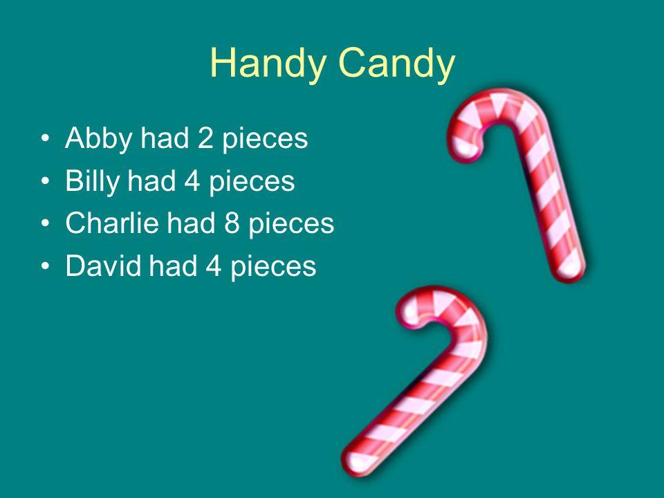 Handy Candy Abby had 2 pieces Billy had 4 pieces Charlie had 8 pieces David had 4 pieces