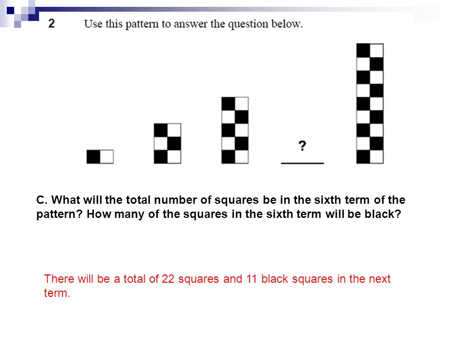 C. What will the total number of squares be in the sixth term of the pattern? How many of the squares in the sixth term will be black? There will be a