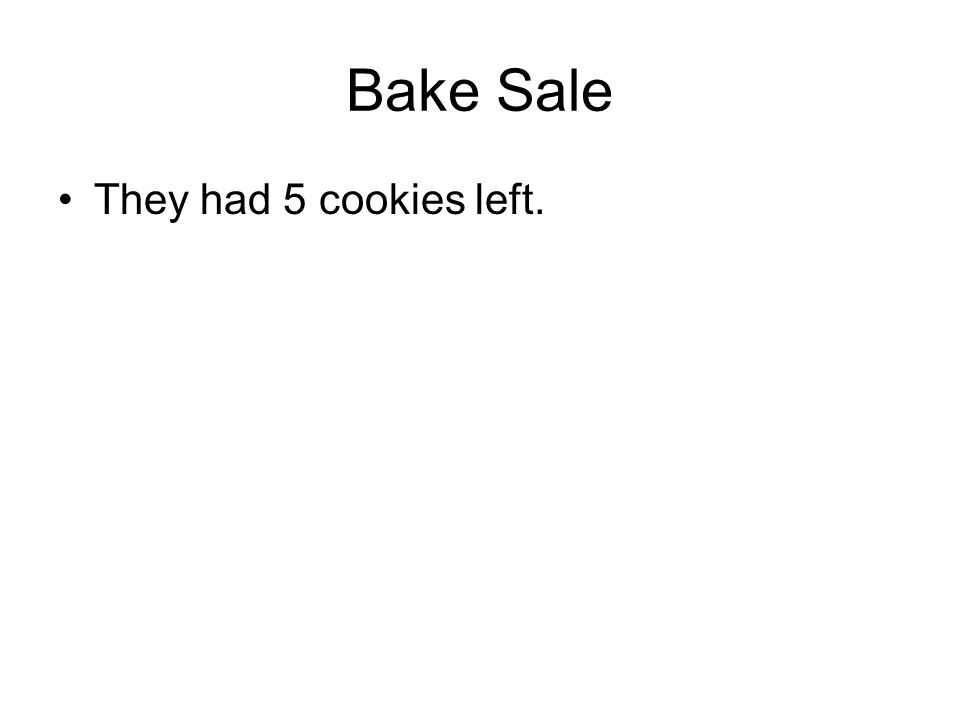 They had 5 cookies left. Bake Sale
