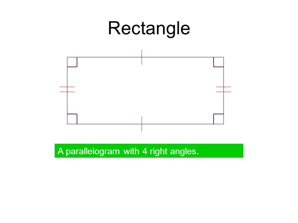 Rectangle A parallelogram with 4 right angles.