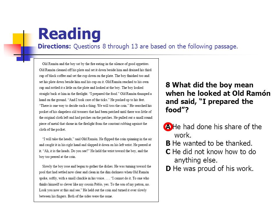 Reading Directions: Questions 8 through 13 are based on the following passage. 8 What did the boy mean when he looked at Old Ramón and said, I prepare
