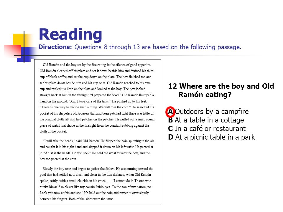 Reading Directions: Questions 8 through 13 are based on the following passage. 12 Where are the boy and Old Ramón eating? A Outdoors by a campfire B A