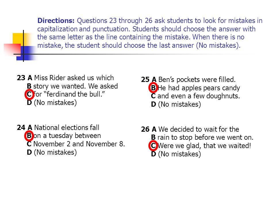 Directions: Questions 23 through 26 ask students to look for mistakes in capitalization and punctuation. Students should choose the answer with the sa