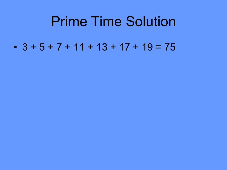 Prime Time Solution 3 + 5 + 7 + 11 + 13 + 17 + 19 = 75