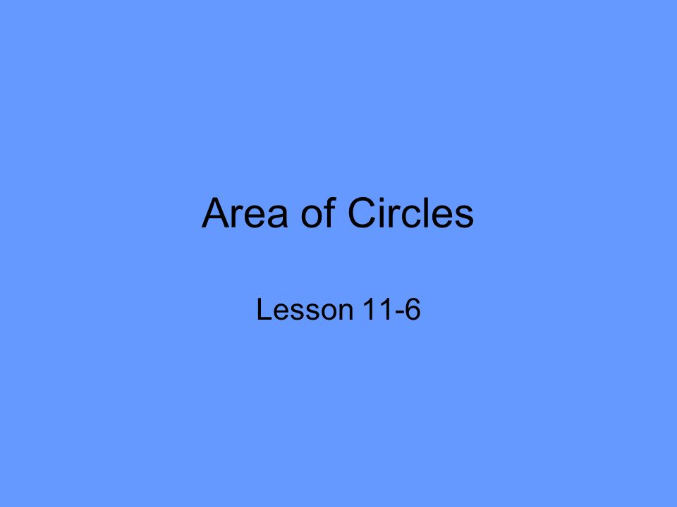 Area of Circles Lesson 11-6