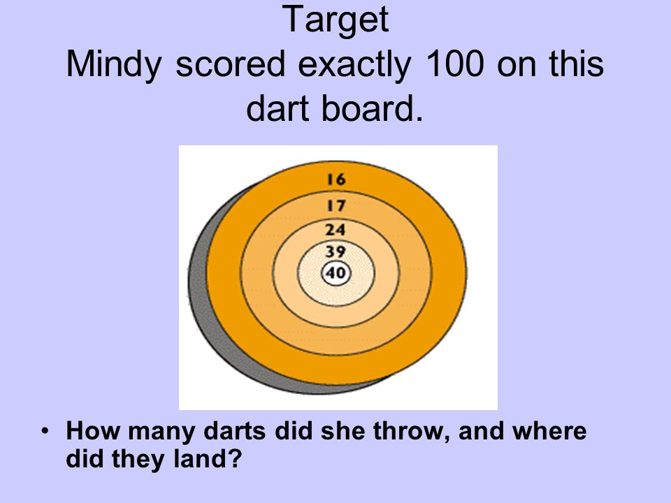 Target Mindy scored exactly 100 on this dart board. How many darts did she throw, and where did they land?