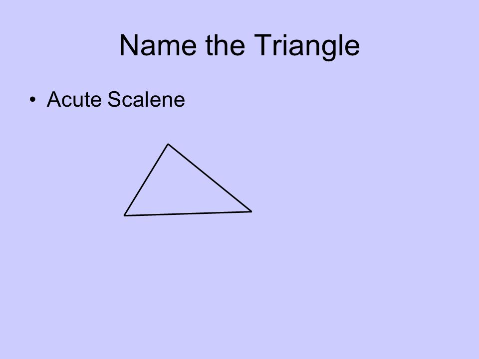 Name the Triangle Acute Scalene