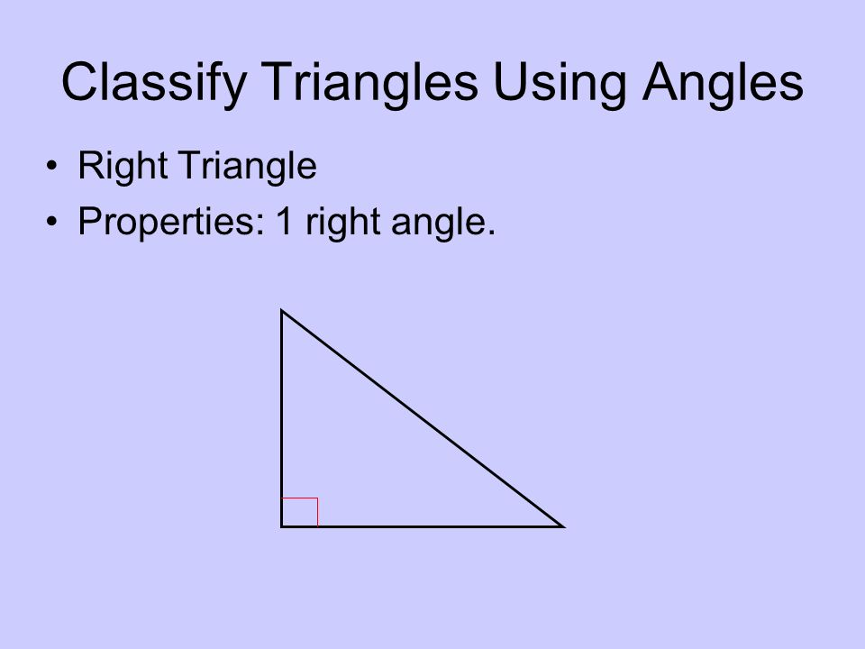 Right Triangle Properties: 1 right angle.