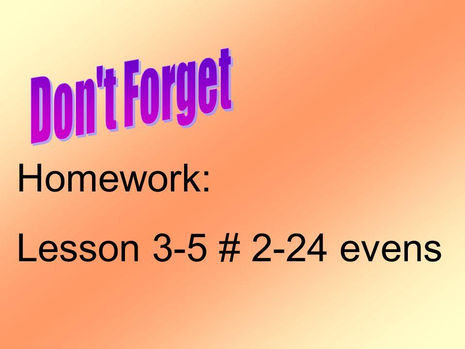 Homework: Lesson 3-5 # 2-24 evens