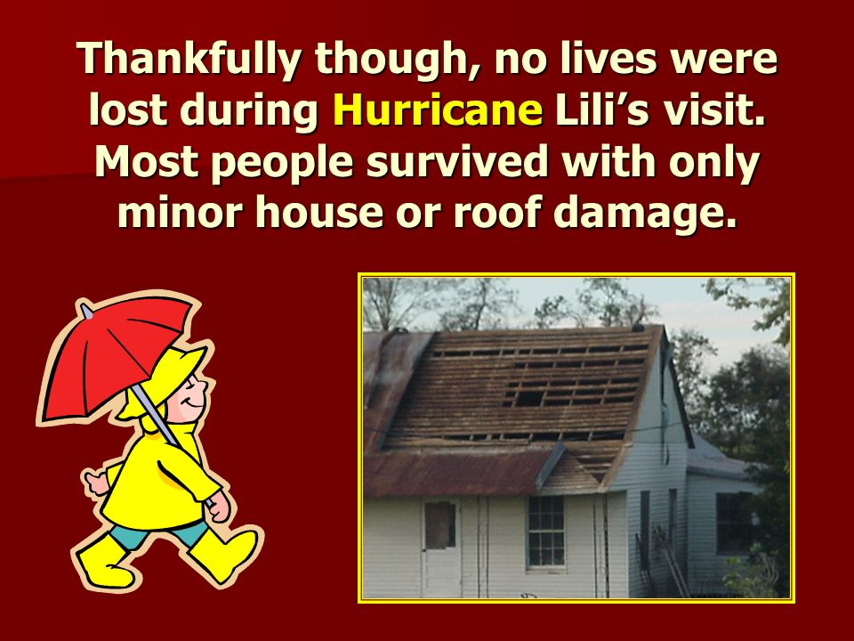 Vermilion Parish residents were affected greatly by Hurricane Lilis destructive path on Thursday morning, October 3, 2002.
