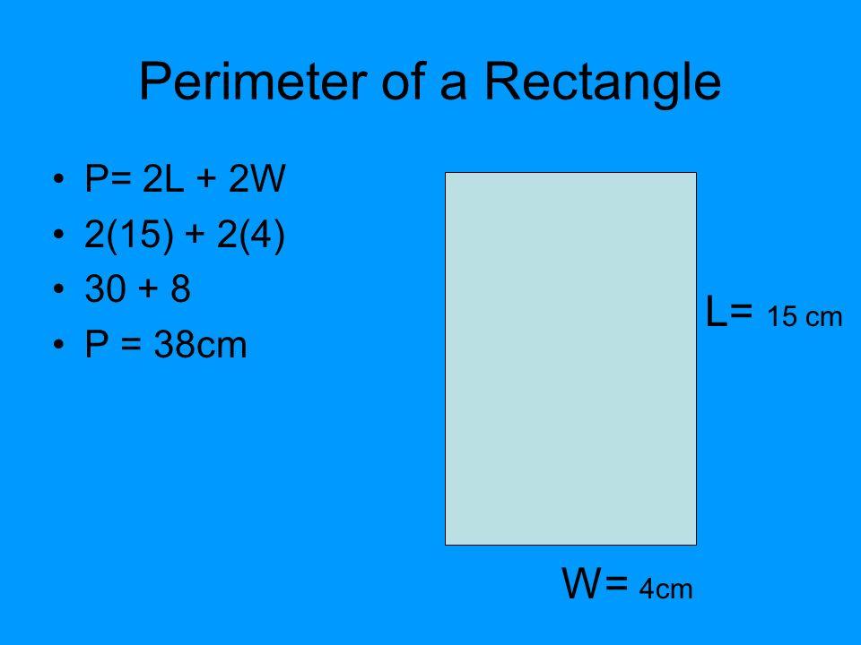 P= 2L + 2W 2(15) + 2(4) 30 + 8 P = 38cm L= 15 cm W= 4cm