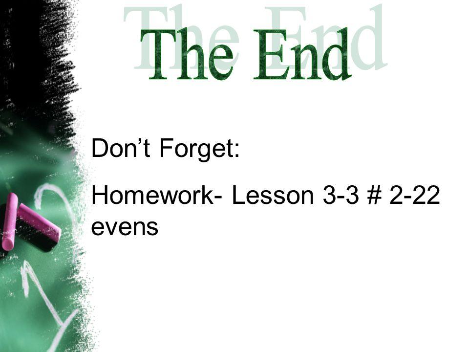 Dont Forget: Homework- Lesson 3-3 # 2-22 evens