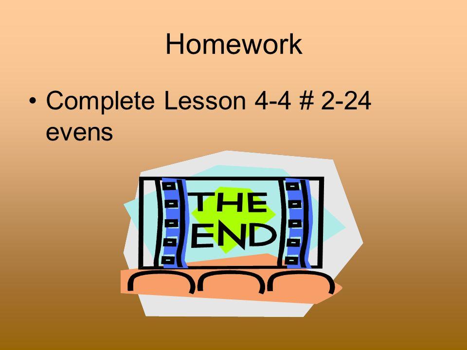 Homework Complete Lesson 4-4 # 2-24 evens