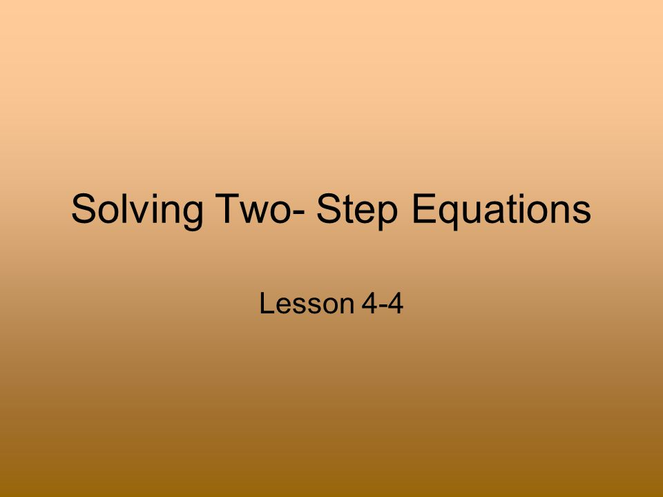 Solving Two- Step Equations Lesson 4-4