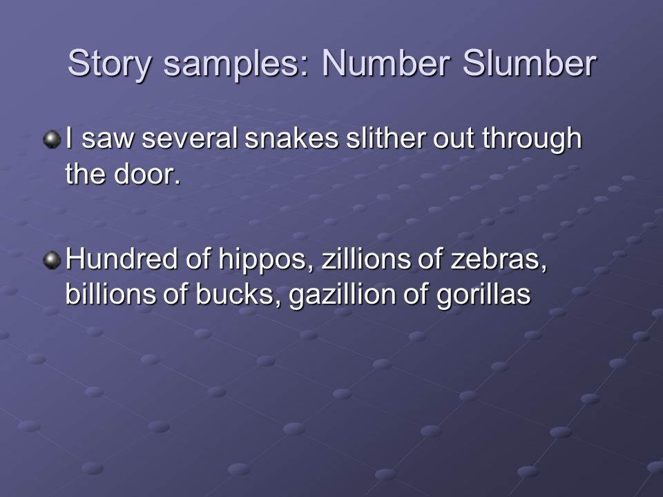 Story samples: Number Slumber I saw several snakes slither out through the door.
