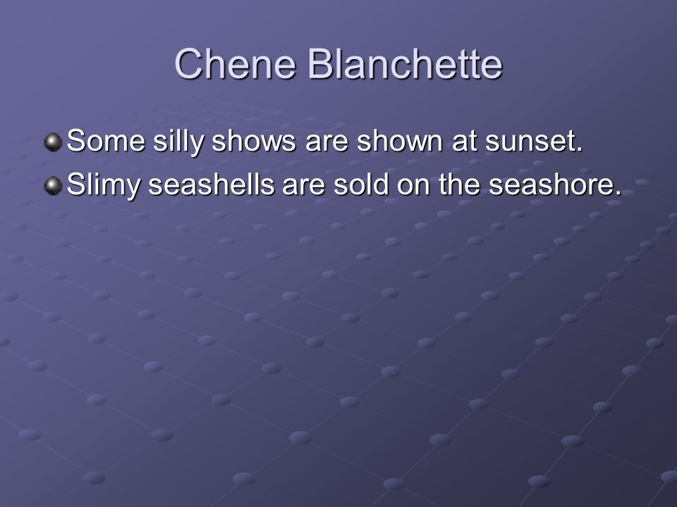 Chene Blanchette Some silly shows are shown at sunset. Slimy seashells are sold on the seashore.
