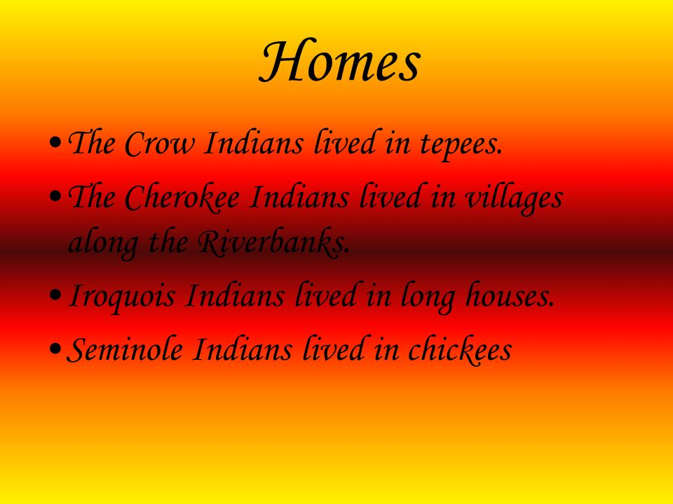 Homes The Crow Indians lived in tepees.
