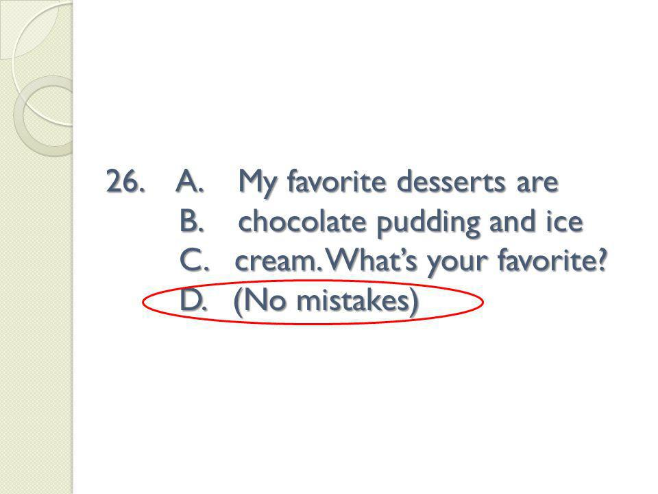 26.A. My favorite desserts are B. chocolate pudding and ice C.