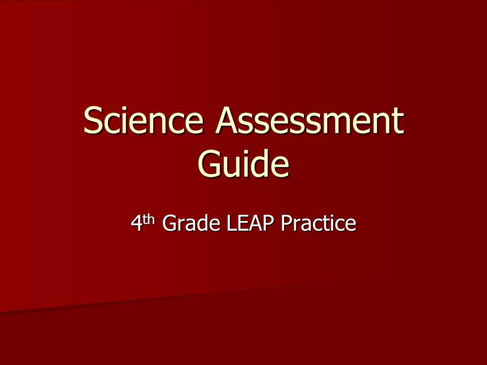 Science Assessment Guide 4 th Grade LEAP Practice