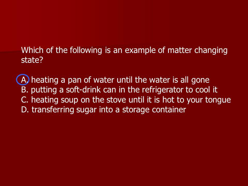 Which of the following is an example of matter changing state.