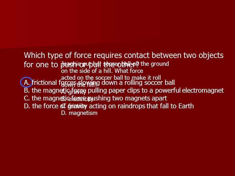 Which type of force requires contact between two objects for one to push or pull the other.