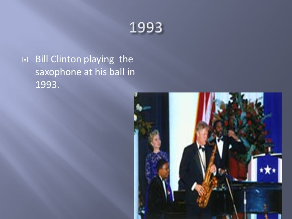 Bill Clinton playing the saxophone at his ball in 1993.