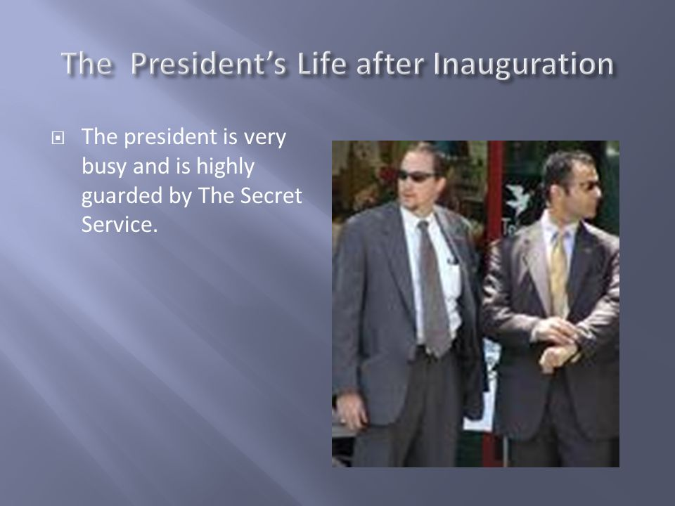 The president is very busy and is highly guarded by The Secret Service.