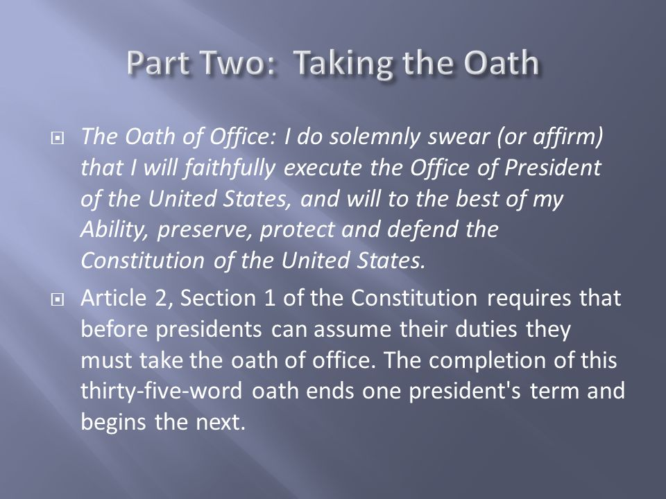 The Oath of Office: I do solemnly swear (or affirm) that I will faithfully execute the Office of President of the United States, and will to the best