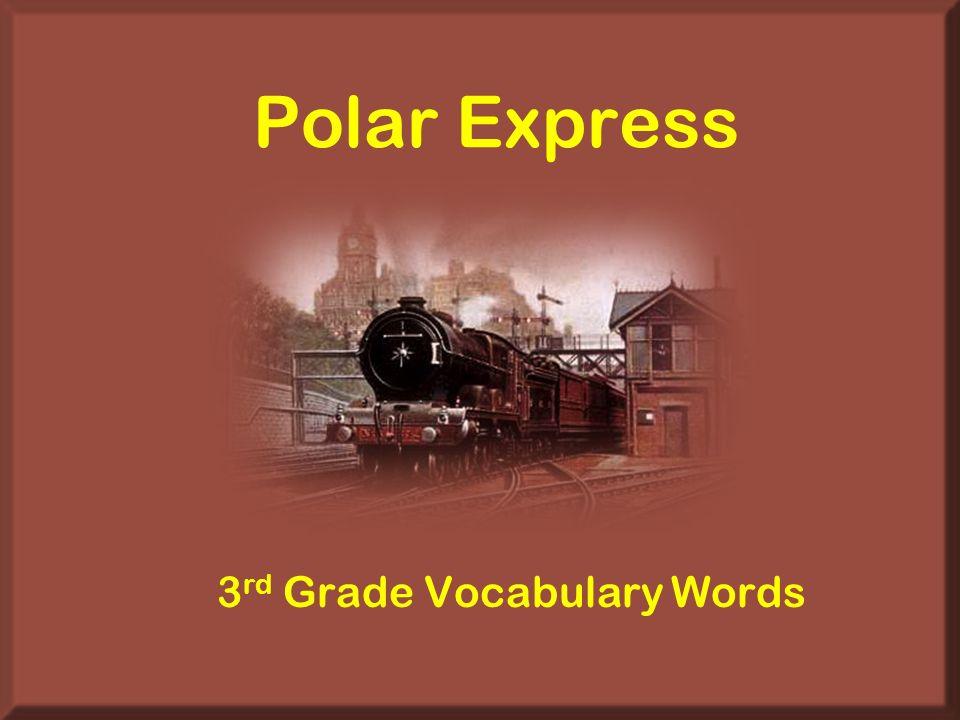 Polar Express 3 rd Grade Vocabulary Words