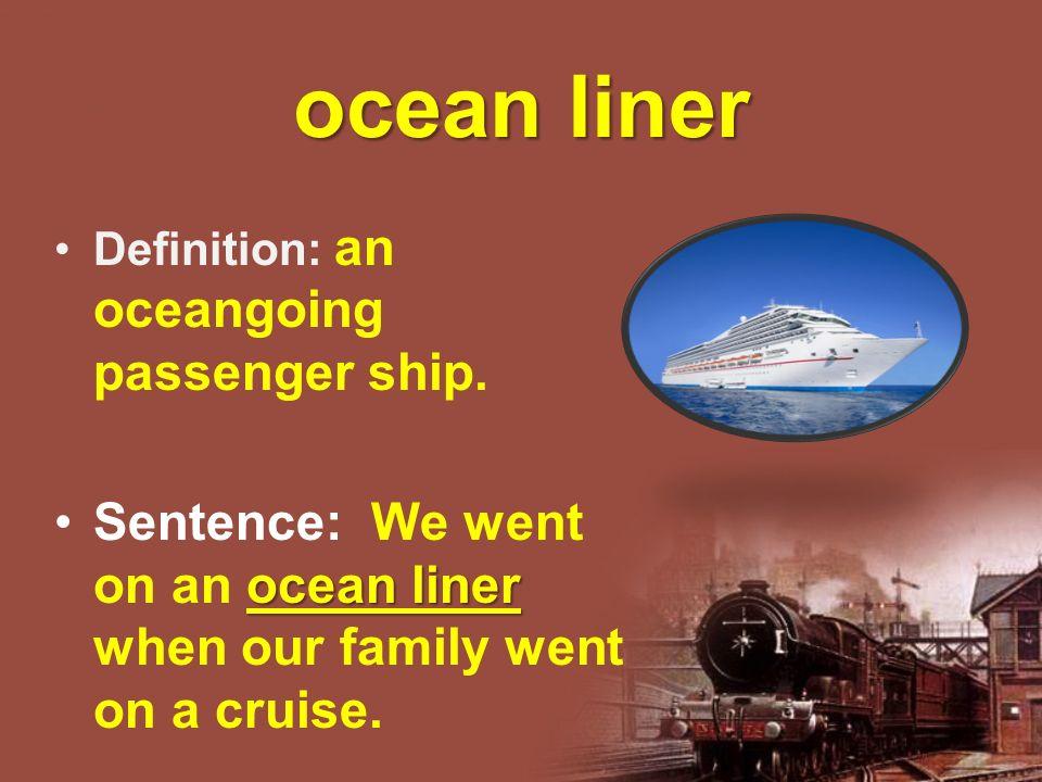 ocean liner Definition: an oceangoing passenger ship.
