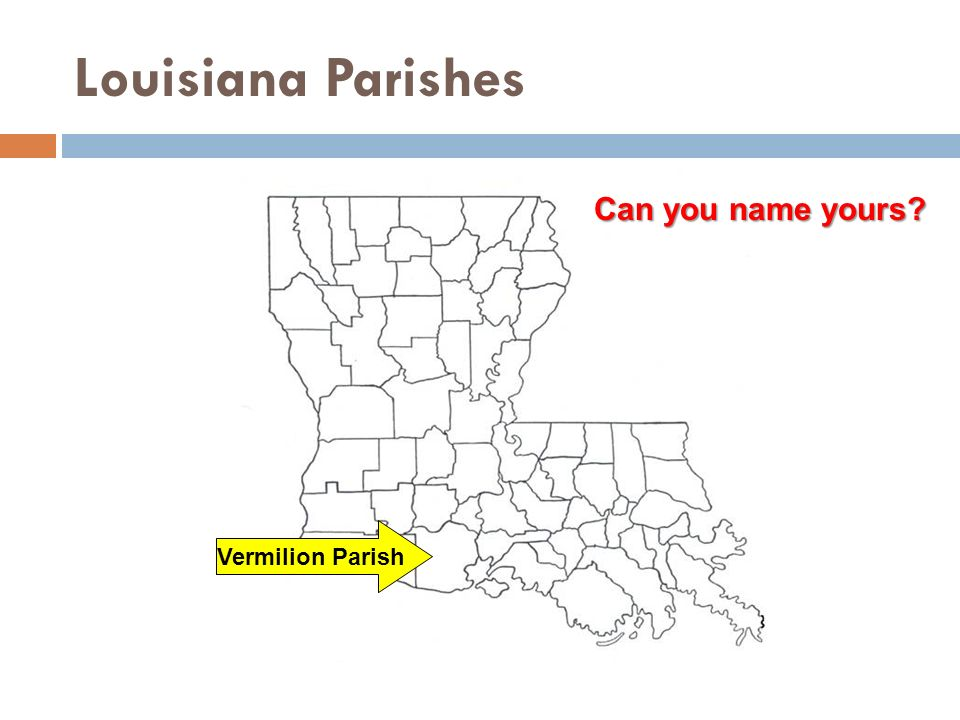 Louisiana Parishes Vermilion Parish Can you name yours?